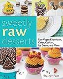 Sweetly Raw Desserts: Raw Vegan Chocolates, Cakes, Cookies, Ice Cream, and More