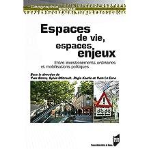 Espaces de vie, espaces enjeux: Entre investissements ordinaires et mobilisations politiques (Géographie sociale)