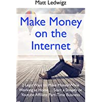 Make Money on the Internet: 2 Legit Ways to Make Money While Working at Home… Start a Shopify or Youtube Affiliate Part-Time Business