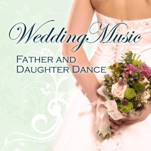 Wedding Music - Father and Daughter Dance