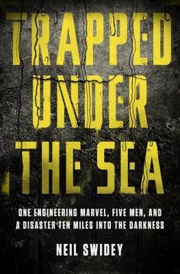 Download Trapped Under the Sea : One Engineering Marvel, Five Men, and a Disaster Ten Miles Into the Darkness(Hardback) - 2014 Edition pdf