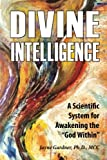 """Divine Intelligence: A Scientific System for Awakening the """"God Within"""""""