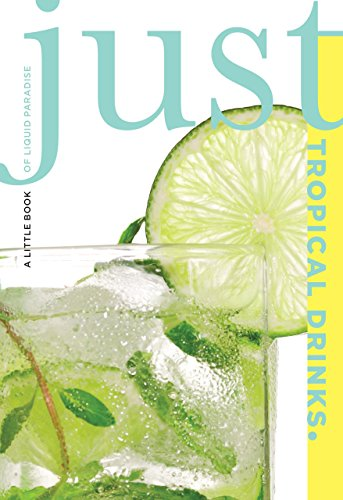 Just Tropical Drinks: A Little Book Of Liquid Paradise (Just (Lyons Press))