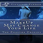Makeup May Change Your Love Life: Zoastra Origins Series Short Stories, Book 1 | Victoria Pinder