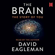 The Brain: The Story of You | Livre audio Auteur(s) : David Eagleman Narrateur(s) : David Eagleman