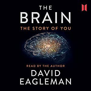 The Brain: The Story of You Audiobook by David Eagleman Narrated by David Eagleman