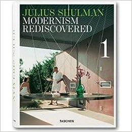 Julius Shulman, Modernism Rediscovered [BOXED-JULIUS SHULMAN MODERN-3V]