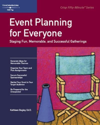 Event Planning for Everyone: Staging Fun, Memorable, and Successful Gatherings (CRISP FIFTY-MINUTE SERIES) by Course Technology Ptr
