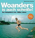 Woanders is auch scheiße!: Das Ruhrgebiet in den 1980er Jahren