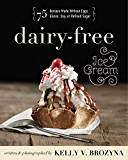 Dairy-Free Ice Cream: 75 Recipes Made Without Eggs, Gluten, Soy, or Refined Sugar