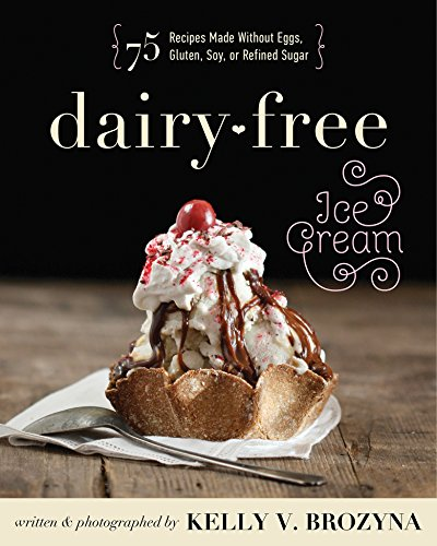 Dairy-Free Ice Cream: 75 Recipes Made Without Eggs, Gluten, Soy, or Refined Sugar ()