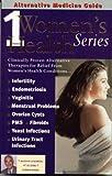 Alternative Medicine Guide to Women's Health 1 (Women's Health Series) (Volume 1)