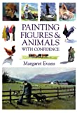 Painting Figures and Animals with Confidence, Margaret Evans, 0715309218