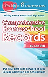 Comprehensive Homeschool Records: Put Your Best Foot Forward to Win College Admission and Scholarships (Coffee Break Books) (Volume 26)