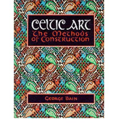Celtic Art: The Methods of Construction  Author: George Bain Sep1996