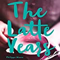 The Latte Years: A Memoir Audiobook by Philippa Moore Narrated by Philippa Moore, Federay Holmes
