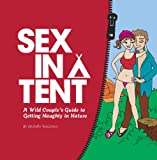 Sex in a Tent: A Wild Couple's Guide to Getting Naughty in Nature