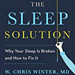 The Sleep Solution: Why You Can't Sleep and How to Fix It | W. Chris Winter M.D.