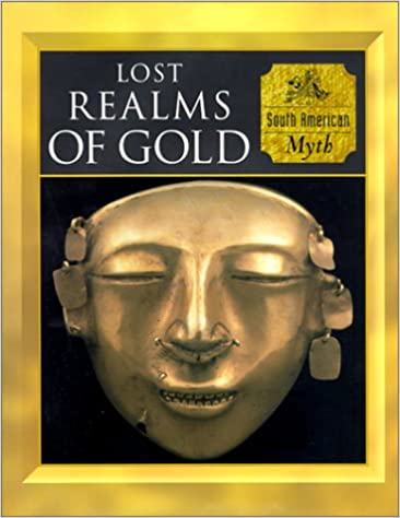 Lost Realms of Gold: South American Myth (Myth & Mankind)