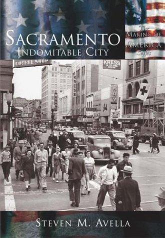 Sacramento:   Indomitable  City   (CA)  (Making of America)
