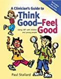 A Clinician's Guide to Think Good-feel Good - Using Cbt with Children and Young People