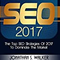 SEO 2017: The Top SEO Strategies of 2017 to Dominate the Market Audiobook by Jonathan S. Walker Narrated by Alexander R Adams