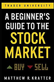 A Beginner's Guide to the Stock Market: Everything You Need to Start Making Money T