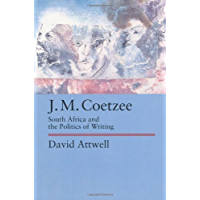 J.M. Coetzee: South Africa and the Politics of Writing (Perspectives on Southern Africa Book 48) (English Edition)