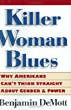 img - for Killer Woman Blues: Why Americans Can't Think Straight About Gender and Power book / textbook / text book
