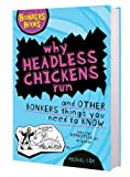 Why Headless Chickens Run and Other Bonkers ThingsYou Need to Know (Bonkers Books)
