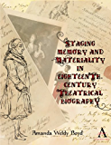 Staging Memory and Materiality in Eighteenth-Century Theatrical Biography (Anthem Studies in Theatre and Performance)
