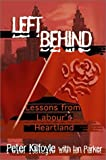 Left Behind: Lessons from Labour's Heartland: Winning Back a Labour Heartland and the Defeat of Militant