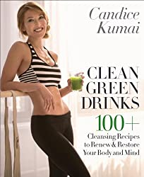 Clean Green Drinks: 100+ Cleansing Recipes to Renew & Restore Your Body and Mind