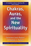 Chakras, Auras and the New Spirituality: A Complete Guide to Opening the Seven Senses