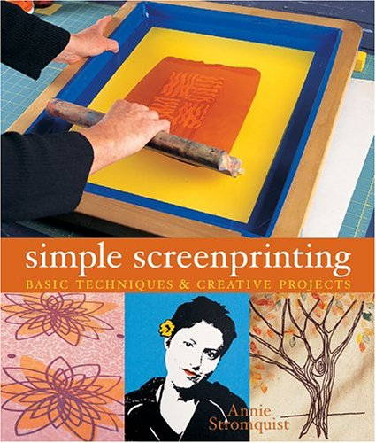 Simple Screenprinting: Basic Techniques & Creative Projects