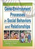 Gene-Environment Processes in Social Behaviors and Relationships, , 0789019574
