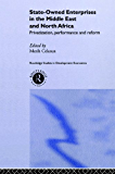State-Owned Enterprises in the Middle East and North Africa: Privatization, Performance and Reform (Routledge Studies in Development Economics)