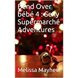 Bend Over bébé 4 : Sexy Supermarché Adventures (French Edition)