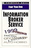 Start Your Own Information Broker Service, Prentice-Hall Staff, 0136033172