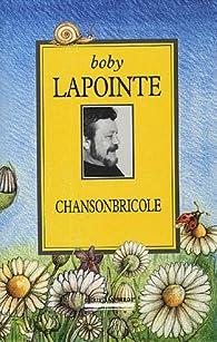 Chansonbricole : L'intégrale et quelques bricoles de plus par Boby Lapointe