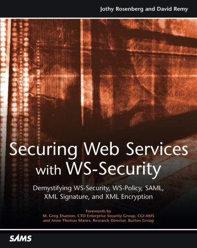 Securing Web Services with WS-Security: Demystifying WS-Security, WS-Policy, SAML, XML Signature, and XML Encryption (Web Api Security Best Practices)