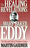 The Healing Revelations of Mary Baker Eddy: The Rise and Fall of Christian Science