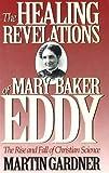 The Healing Revelations of Mary Baker Eddy, Martin Gardner, 0879758384