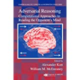 Adversarial Reasoning: Computational Approaches to Reading the Opponent's Mind (Chapman & Hall/CRC Computer and Information Science Series)
