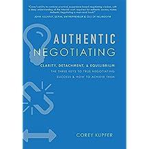 Authentic Negotiating: Clarity, Detachment, & Equilibrium The Three Keys To True Negotiating Success & How To Achieve Them