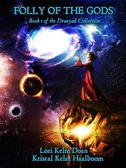 Folly Of The Gods (The Draeyad Collection, Book 1) by [Doan, Lori Kelm, Haalboom, Kristal Kelm]