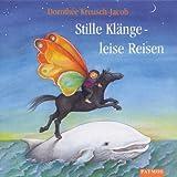 Stille Klänge, leise Reisen. CD. . Lieder zum Entspannen, Träumen, Malen und Tanzen