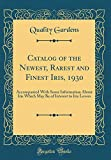 Amazon / Forgotten Books: Catalog of the Newest, Rarest and Finest Iris, 1930 Accompanied with Some Information about Iris Which May Be of Interest to Iris Lovers Classic Reprint (Quality Gardens)