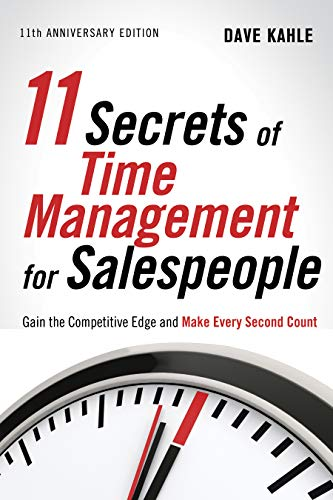 11 Secrets of Time Management for Salespeople, 11th Anniversary Edition: Gain the Competitive Edge and Make Every Second Count Paperback – April 22, 2013