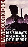 La vie Quotidienne : Les soldats de la drôle de guerre : Septembre 1939 - Mai 1940 par Cochet